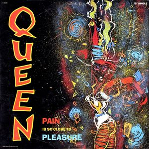 Queen pain is so close to pleasure