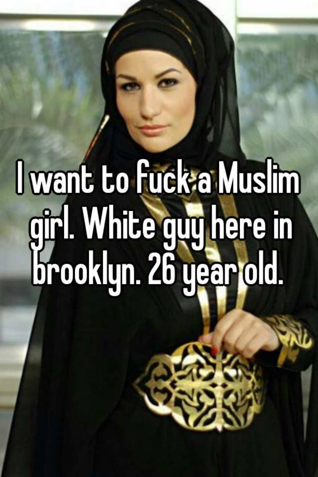 I want to fuck a muslim girl