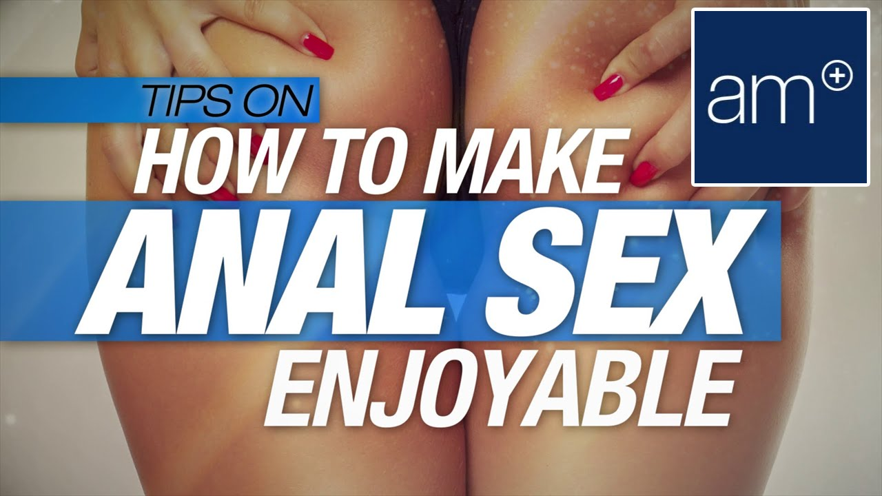 How to get pleasure from anal sex