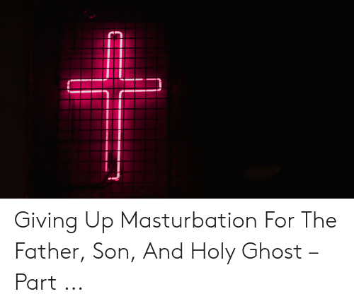 Does anyone with the holy ghost masturbate