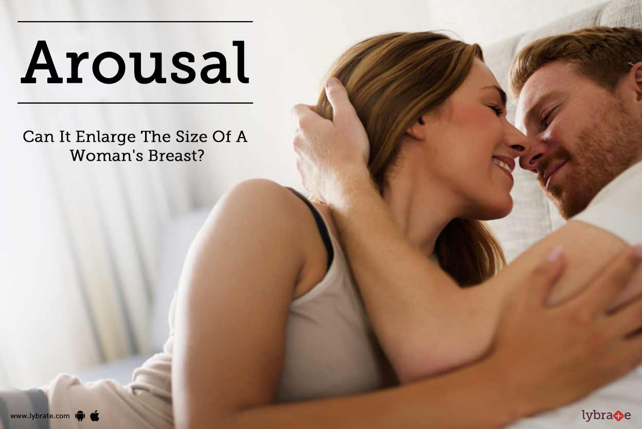 What causes breast enlargement with sexual arousal