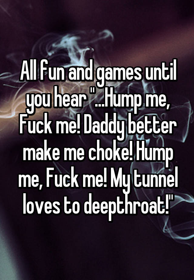 My tunnel of loves a deep throat