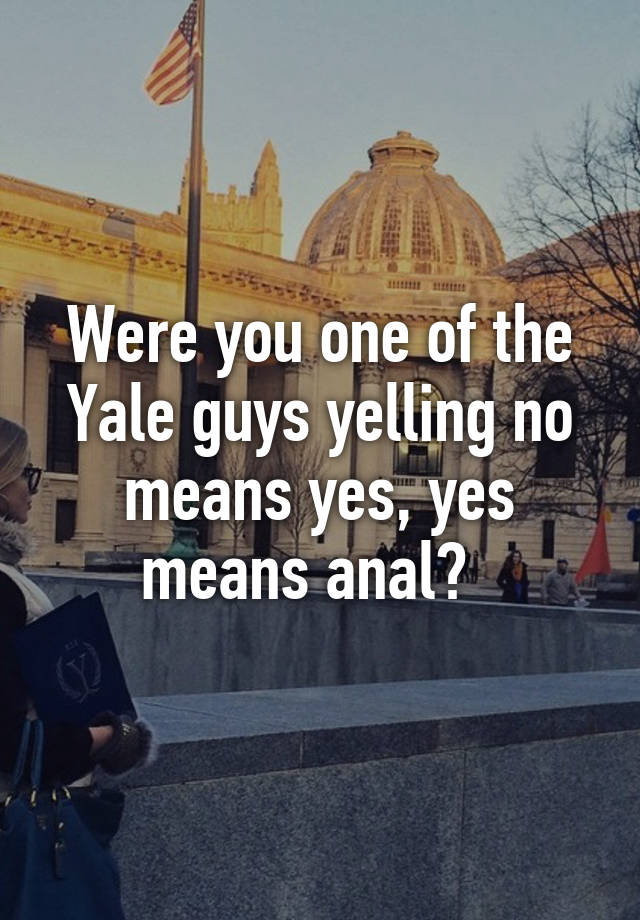 No means yes yes means anal yale