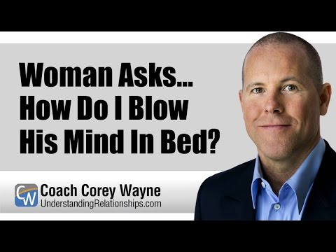 How to blow his mind in bed
