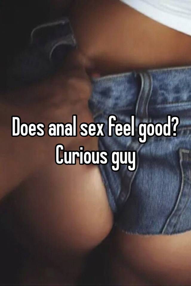 How does it feel having anal sex