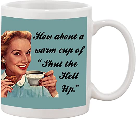 Warm mug of shut the fuck up