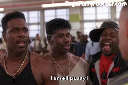 I smell i smell i smell pussy